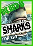 Sharks For Kids: Amazing Shark Facts For Children (Awesome Earth For Kids Series)