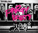 PARTY PARTY♪TOTALFAT
