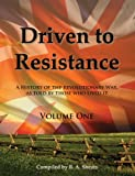 Driven to Resistance, Volume One (1938822080) by R. A. Sheats