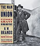 img - for The Man Who Saved the Union: Ulysses Grant in War and Peace book / textbook / text book