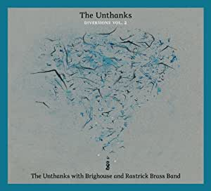 Diversions Vol.2: The Unthanks With Brighouse And Rastrick Brass Band