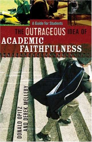 The Outrageous Idea of Academic Faithfulness: A Guide for Students, DONALD OPITZ, DEREK MELLEBY