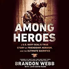 Among Heroes: A U.S. Navy SEAL's True Story of Friendship, Heroism, and the Ultimate Sacrifice (       UNABRIDGED) by Brandon Webb, John David Mann Narrated by Charlie Ray