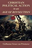 img - for Christian Political Action in an Age of Revolution book / textbook / text book