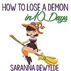 How to Lose a Demon in 10 Days Hörbuch von Saranna DeWylde Gesprochen von: Hollie Jackson