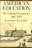American education;: The colonial experience, 1607-1783