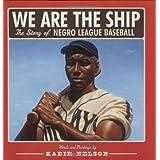 We Are the Ship: The Story of Negro League Baseball ~ Kadir Nelson