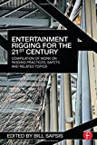 Entertainment Rigging for the 21st Century: Compilation of Work on Rigging Practices, Safety, and Related Topics