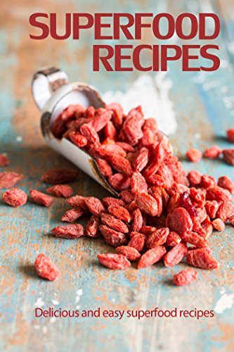 Superfoods Recipes: Delicious and Easy Superfood Recipes by Elizabeth Barnett