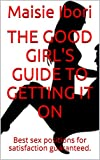 The Good Girl's Guide to Getting It On: Best sex positions for satisfaction guaranteed.