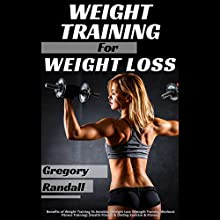 Weight Training: Benefits of Weight Training vs. Aerobics (       UNABRIDGED) by Gregory F. Randall Narrated by Hillary Hawkins