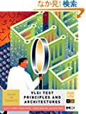 VLSI Test Principles and Architectures: Design for Testability (The Morgan Kaufmann Series in Systems on Silicon)