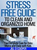 img - for Stress Free Guide to Clean and Organized Home: The Complete Cure for Busy Moms and Dads with Kids book / textbook / text book