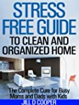 Stress Free Guide to Clean and Organi...