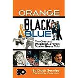 Orange, Black & Blue: The Greatest Philadelphia Flyers Stories Never Told ~ Chuck Gormley