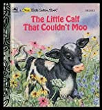 The little calf that couldnt moo (A First little golden book)