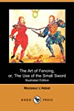 The Art of Fencing: Or, the Use of the Small Sword