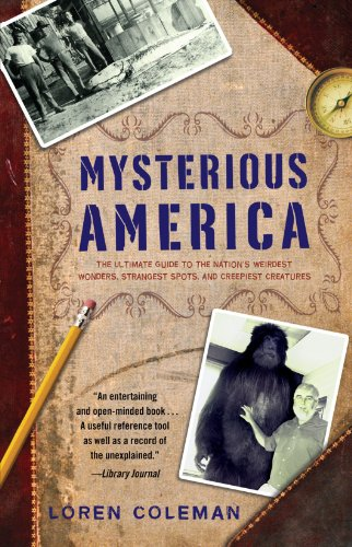 Mysterious America: The Ultimate Guide to the Nation's Weirdest Wonders, Strangest Spots, and Creepiest Creatures