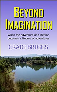 Beyond Imagination: When The Adventure Of A Lifetime Becomes A Lifetime Of Adventures by Craig Briggs ebook deal