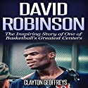 David Robinson: The Inspiring Story of One of Basketball's Greatest Centers Audiobook by Clayton Geoffreys Narrated by Michael Hanko