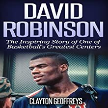 David Robinson: The Inspiring Story of One of Basketball's Greatest Centers | Livre audio Auteur(s) : Clayton Geoffreys Narrateur(s) : Michael Hanko