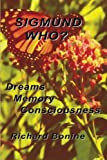 img - for Sigmund Who?: Dreams Memory Consciousness book / textbook / text book