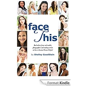 Face This : Real advice from real models, photographers and makeup artists on how to become Picture Perfect! (English Edition)