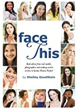 Face This : Real advice from real models, photographers and makeup artists on how to become Picture Perfect!