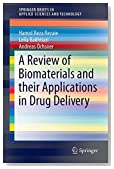 A Review of Biomaterials and their Applications in Drug Delivery (SpringerBriefs in Applied Sciences and Technology)