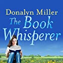The Book Whisperer: Awakening the Inner Reader in Every Child (       UNABRIDGED) by Donalyn Miller Narrated by Sean Runnette, Hillary Huber