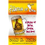 The Fountain of Eden (A Myth of Birth, Death, and Beer) ~ Dan H. Kind