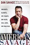 American Savage: Insights, Slights, and Fights on Faith, Sex, Love, and Politics (0525954104) by Savage, Dan