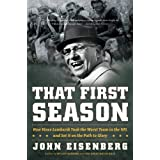 That First Season: How Vince Lombardi Took the Worst Team in the NFL and Set It on the Path to Glory ~ John Eisenberg