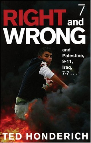 Right and Wrong, and Palestine, 9-11, Iraq, 7-7...