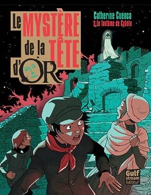 Le mystère de la Tête d'Or, Tome 3 : Le fantôme de Cybèle par Catherine Cuenca