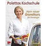 """Mein neuer Grundkurs f�r Einsteiger. Polettos Kochschulevon """"Cornelia Poletto"""""""