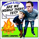 Are We Nearly There Yet?: Going Camping | Hannah McBride,Alex Perkins