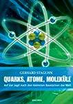 Quarks, Atome, Molek�le