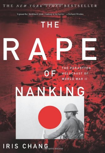 The Rape Of Nanking: The Forgotten Holocaust Of World War II, Iris Chang