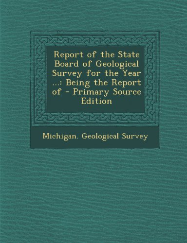 Report of the State Board of Geological Survey for the Year ...: Being the Report of