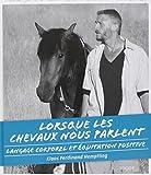 Lorsque les chevaux nous parlent : Langage corporel et équitation positive