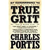 True Grit: A Novel ~ Charles Portis