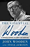 img - for The Essential Wooden: A Lifetime of Lessons on Leaders and Leadership by Wooden, John, Jamison, Steve 1st (first) Edition [Hardcover(2006)] book / textbook / text book