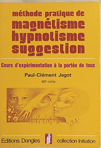 Méthode pratique de magnétisme, hypnotisme, suggestion : cours d'expérimentation à la portée de tous