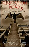 Temptation Road 3: A Wing and a Prayer