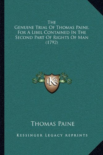 The Genuine Trial of Thomas Paine, for a Libel Contained in the Second Part of Rights of Man (1792)