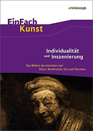 einfach-kunst-individualitat-und-inszenierung-das-bildnis-des-kunstlers-bei-durer-rembrandt-dix-und-