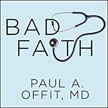 Bad Faith: When Religious Belief Undermines Modern Medicine (       UNABRIDGED) by Paul A. Offit, MD Narrated by Tom Perkins