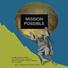 Mission Possible: A Guide to Mental Health for LDS Missionaries and Their Mission Presidents, Parents, Bishops and Therapists Audiobook by L. Marlene Payne MD Narrated by Rachel Payne