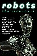 Robots: The Recent A.I. by Rachel Swirsky, Elizabeth Bear, Aliette De Bodard, Cory Doctorow, Ian McDonald, Robert Reed, Catherynne M. Valente, Tobias S. Buckell, Genevieve Valentine, Mary Robinette Kowal, Rachel Swirksy cover image